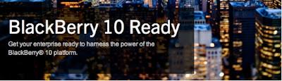 Caracas, Venezuela – Research In Motion (RIM) (NASDAQ: RIMM; TSX: RIM) anunció hoy BlackBerry® 10 Ready Program. El programa está diseñado para atender las necesidades de los clientes empresariales de BlackBerry mientras preparan sus ambientes para el lanzamiento de BlackBerry 10 y BlackBerry® Enterprise Service 10, la nueva y potente solución de gestión de movilidad corporativa multiplataforma de RIM. El programa será presentado en un enfoque por etapas con cuatro componentes. Dos de los componentes -BlackBerry 10 Ready Offer y BlackBerry 10 Ready Webcast Series- están disponibles hoy. Los componentes BlackBerry Enterprise Server License Trade Up y BlackBerry 10 Readiness
