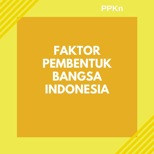 8 Faktor- Faktor Pembentuk Bangsa Indonesia [Lengkap]
