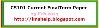 CS101 Current FinalTerm Paper 25 Feb 2017