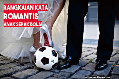 Memang sepakbola punya banyak banget penggemar yang rata Rangkaian Kata Romantis Sepakbola, Anak Bola Check this One!