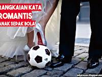 Rangkaian Kata Romantis Sepakbola, Anak Bola Check this One!