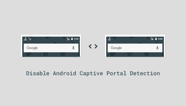 Cara disable Android Captive Portal Detection