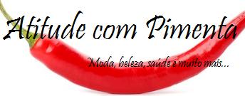 Atitude com Pimenta - Moda, beleza, saúde e muito mais...