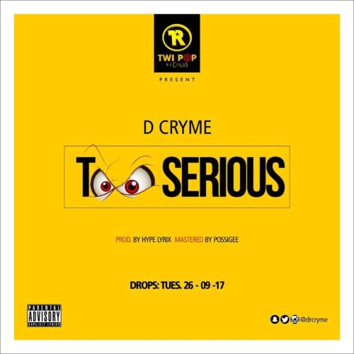 D Cryme – Too Serious (Prod. By Hypelyrix & Mastered by Possigee)