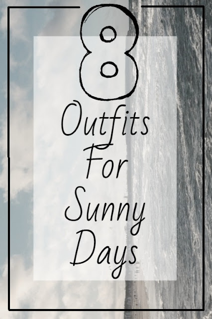8 Outfits For Sunny Days