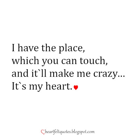 I have the place, which you can touch | Heartfelt Love And Life Quotes