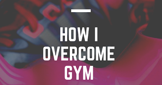 How I Overcome Gym Intimidation