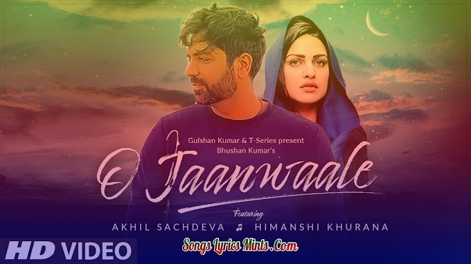 O Jaanwaale Lyrics In Hindi & English – Akhil Sachdeva | Himanshi Khurana | Latest Hindi Song Lyrics 2020