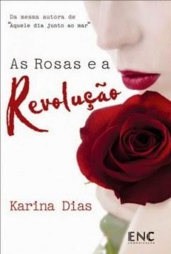 Livro As Rosas e a Revolução, Karina Dias