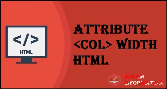 Tagging <col> Width Attribute Pada Bahasa Pemrograman HTML - JOKAM INFORMATIKA