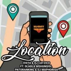 Vista & DJ Catzico Feat. Dladla Mshunqisi, Patoranking & DJ Maphorisa - Location
