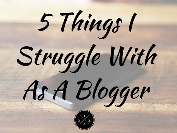 5 Things I Struggle With As A Blogger