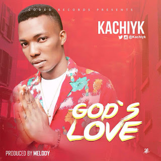 MUSIC: Kachiyk - God's Love