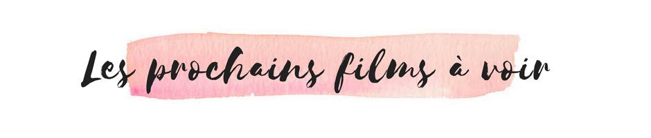 prochains film à voir - liste - Wishlist - Cinéma