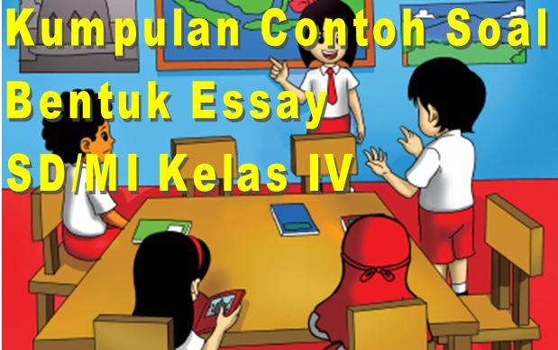 Download Contoh-contoh Soal Bentuk Essay SD/MI Kelas IV Semester 1 Format Microsoft Word