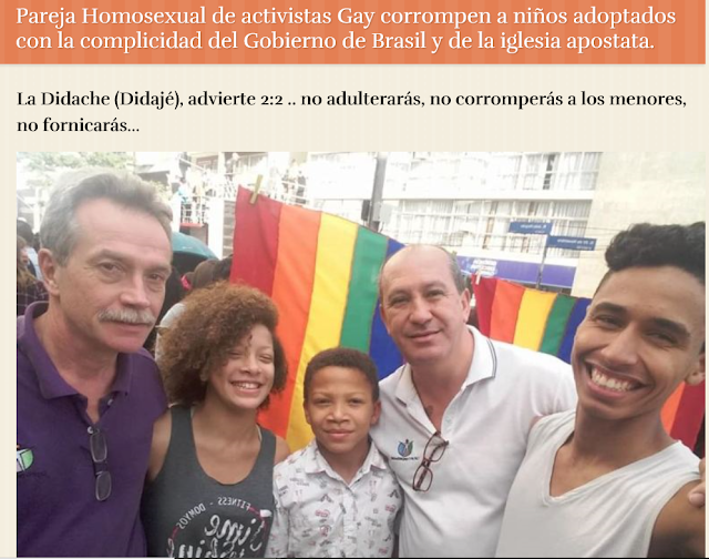 https://enraizadosencristo.wordpress.com/2017/08/09/homosexual-activistas-corrompe-a-ninos-adoptados-con-la-complicidad-del-gobierno-de-brasil-y-la-iglesia-apostata/
