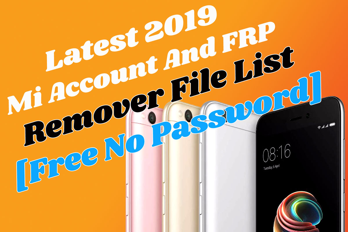 Latest 2019 Mi Account And FRP Remover File List [Free No Password]