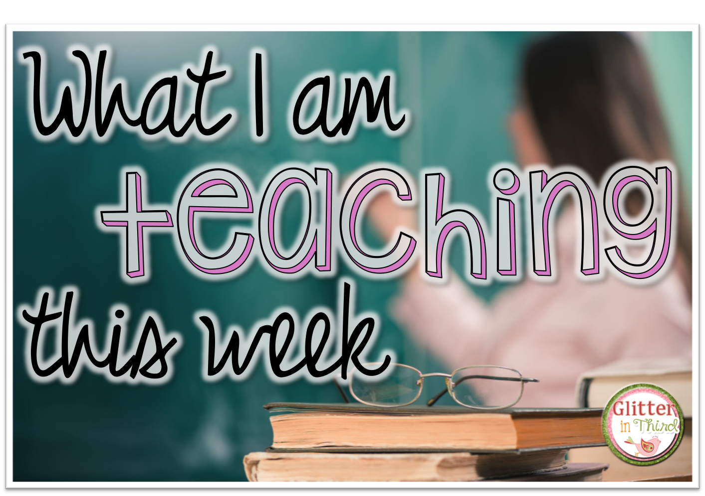 What I Am Teaching This Week Week Of March 19th