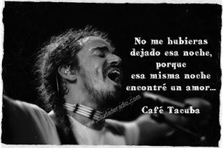"""""""No me hubieras dejado esa noche, porque esa misma noche encontré un amor."""" Café tacuba - Esa noche"""