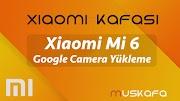 Xiaomi Mi 6 Google Camera Yükleme