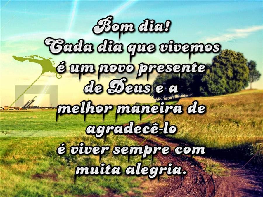 Bom dia! Cada dia que vivemos é um novo presente de Deus e a melhor maneira  de agradecê-lo é viver sempre com muita alegria. 26b391cec5
