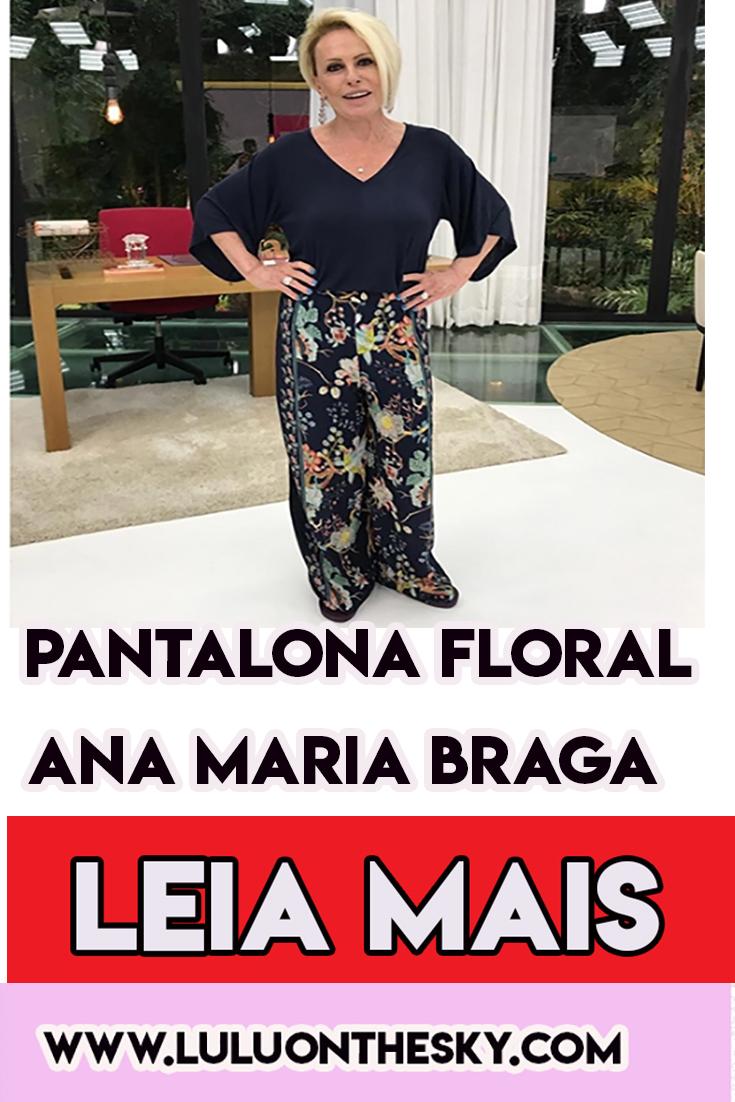 A pantalona florida da Ana Maria Braga no Mais Você