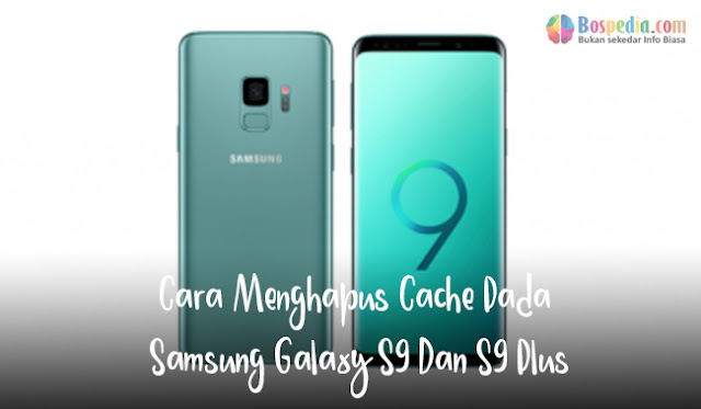 Salah satu hal fundamental dan penting yang harus dimiliki oleh setiap pemilik Samsung Galaxy Cara Menghapus Cache Pada Samsung Galaxy S9 Dan S9 Plus