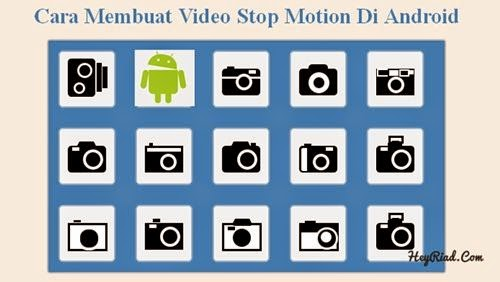 Membuat Video Stop Motion Keren Di Android