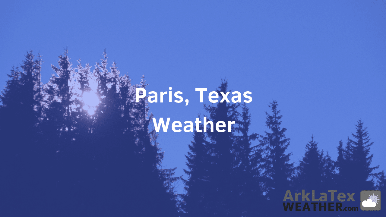 Paris, Texas, Weather Forecast, Lamar County, Paris TX weather, Paris weather, ParisTexan.com, ArkLaTexWeather.com