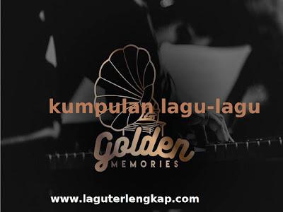 Download kumpulan Lagu-lagu Goldes Memories Indosiar