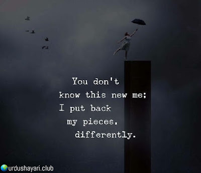 You Don't  Know This New Me,  I Put Back  My Pieces,  Differently..!!  Urdushayari.club  #Quotes #lines