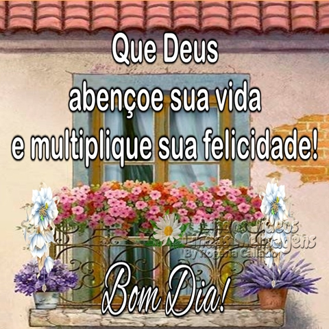 Que Deus abençoe sua vida  e multiplique sua felicidade!  Bom Dia!