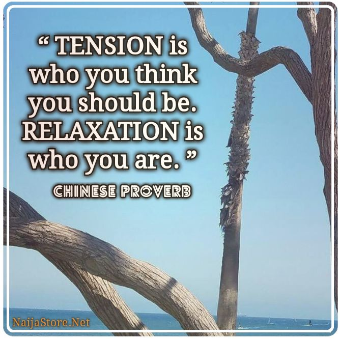 Chinese Proverb's Quote: TENSION is who you think you should be. RELAXATION is who you are - Quotes