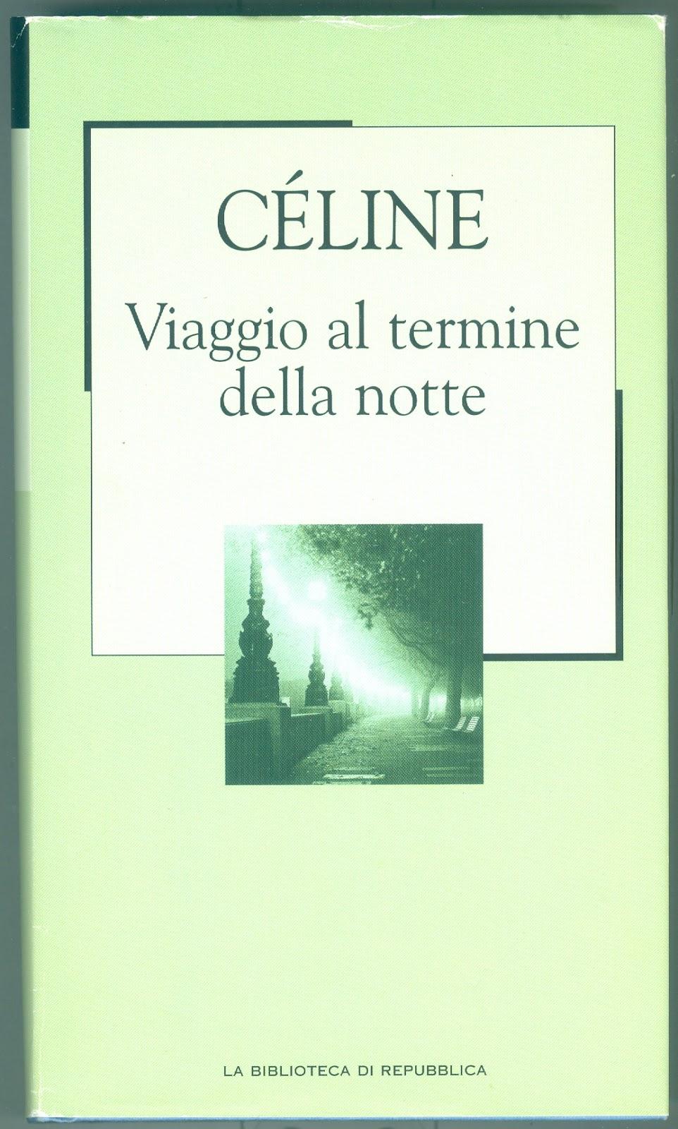 celine viaggio al termine della notte  IL LETTORE IMPENITENTE: Louis-Ferdinand Céline - VIAGGIO AL TERMINE ...