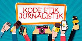 Kode Etik Jurnalistik : Pengertian,Fungsi dan Penjelasan Terlengkap Kode Etik Jurnalistik