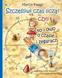 """Marcin Pałasz - """"Szczęśliwi czas liczą! czyli to i owo o czasie i zegarach"""""""