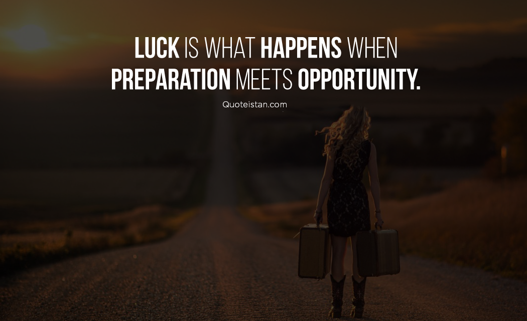 Luck is what happens when preparation meets opportunity. #quotes
