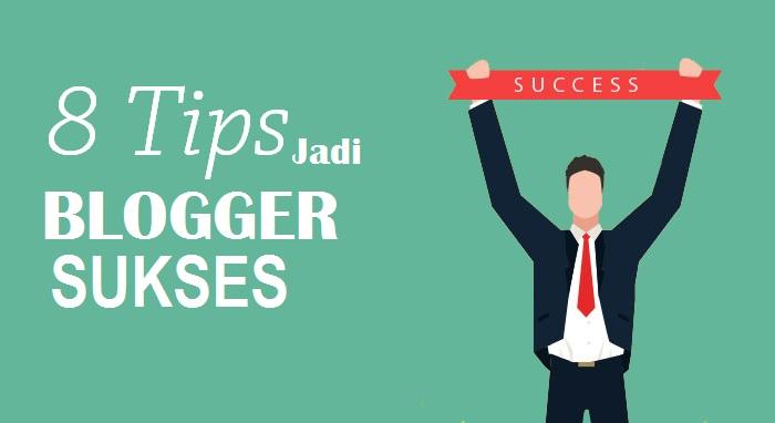 Lakukan 8 Tips Ini, Jika Mau Jadi  Blogger Yang Sukses