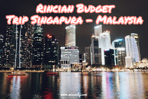 Rincian Budget Trip Singapura - Malaysia