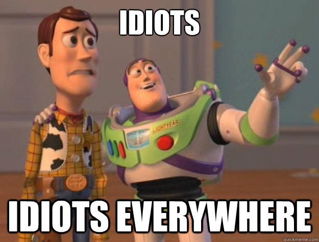 Idioci, wszędzie widzę idiotów!