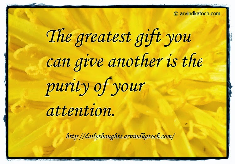 Daily Thought, Quote, Greatest Gift, Attention, Purity