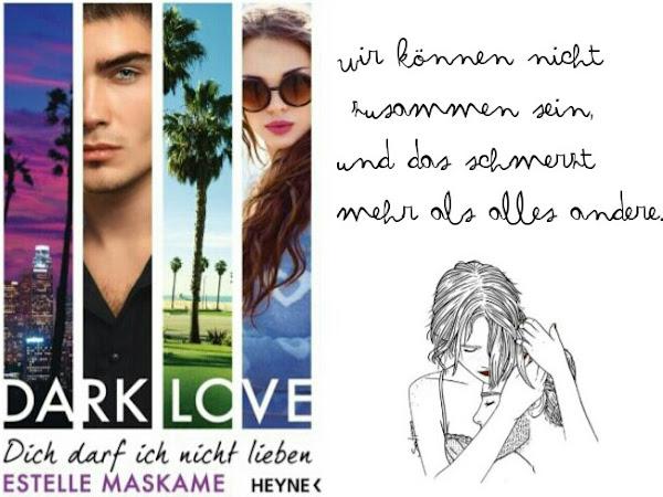REZENSION|| DARK LOVE-DICH DARF ICH NICHT LIEBEN~ESTELLE MASKAME