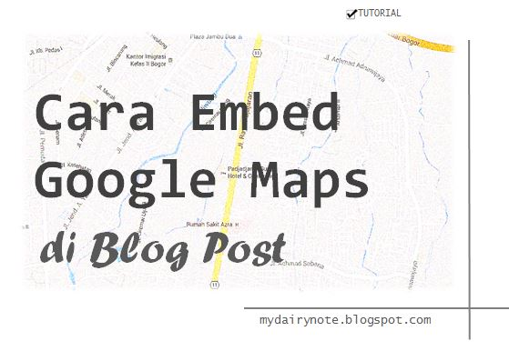 tutorial Cara embed google maps di blog post