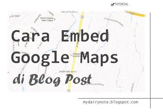 tutorial Cara embed google maps di blog post