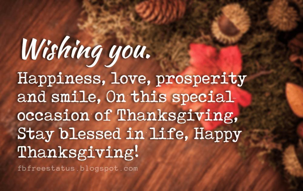 Wishes For Thanksgiving, Wishing you happiness, love, prosperity and smile, On this special occasion of Thanksgiving, Stay blessed in life, Happy Thanksgiving!