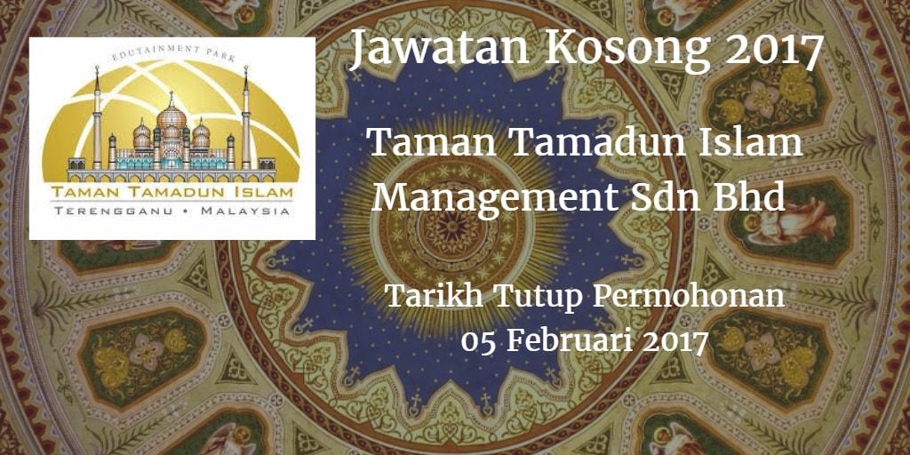 Jawatan Kosong Taman Tamadun Islam Management Sdn Bhd 05 Februari 2017