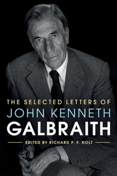 Articles And More Storie Racconti Recensioni The Selected Letters Of John Kenneth Galbraith Edited By Richard P F Holt