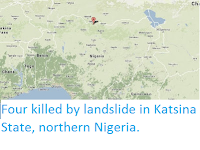 http://sciencythoughts.blogspot.co.uk/2013/11/four-killed-by-landslide-in-katsina.html