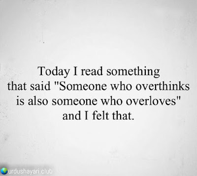 "Today I Read Something  That Said ""Someone Who Overthinks  Is Also Someone Who Overloves""  And I Felt That..!!  Urdushayari.club  #Quotes #lines"