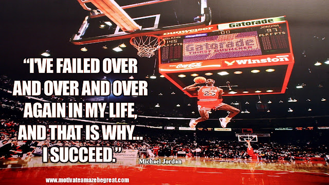 "23 Michael Jordan Inspirational Quotes About Life:   ""I've failed over and over and over again in my life, and that is why... I succeed."" Quote about failure, success and confidence."